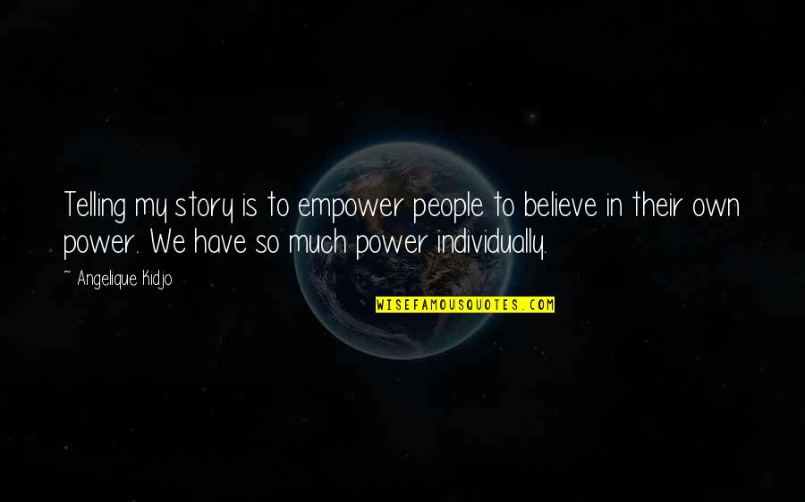 Telling My Story Quotes By Angelique Kidjo: Telling my story is to empower people to