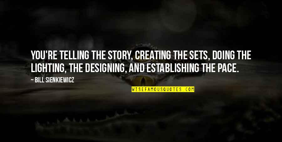Telling My Story Quotes By Bill Sienkiewicz: You're telling the story, creating the sets, doing