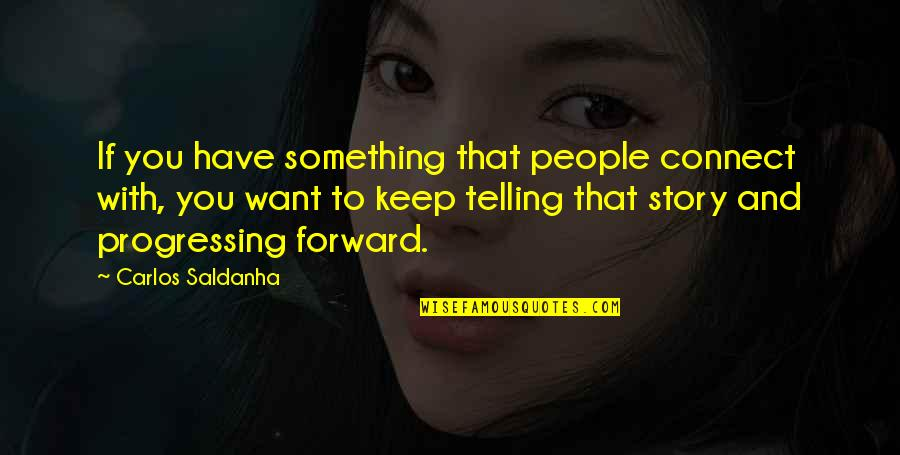 Telling My Story Quotes By Carlos Saldanha: If you have something that people connect with,