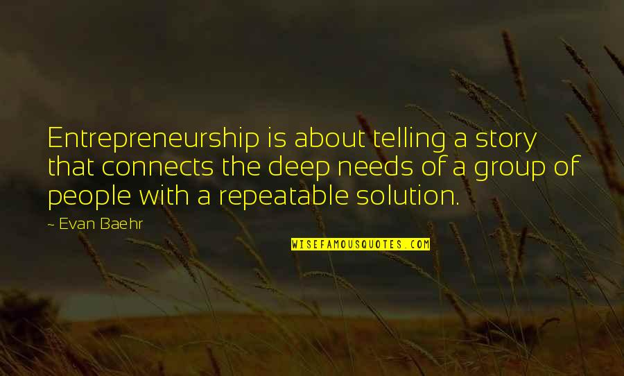 Telling My Story Quotes By Evan Baehr: Entrepreneurship is about telling a story that connects