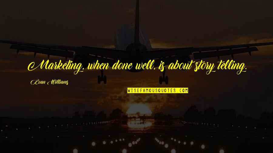 Telling My Story Quotes By Evan Williams: Marketing, when done well, is about story telling.