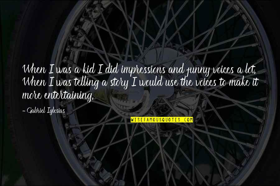 Telling My Story Quotes By Gabriel Iglesias: When I was a kid I did impressions