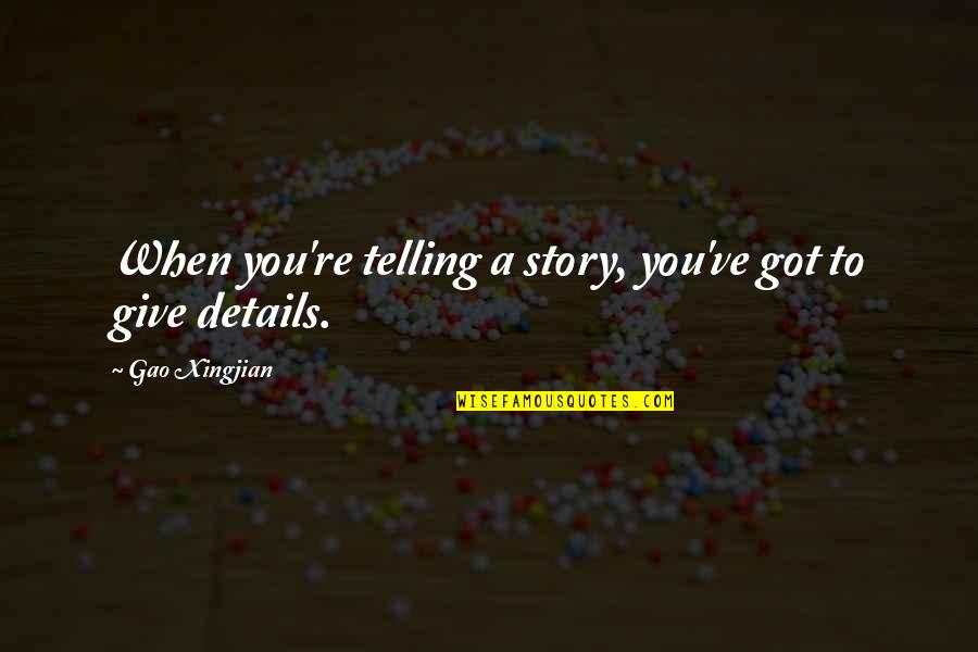 Telling My Story Quotes By Gao Xingjian: When you're telling a story, you've got to