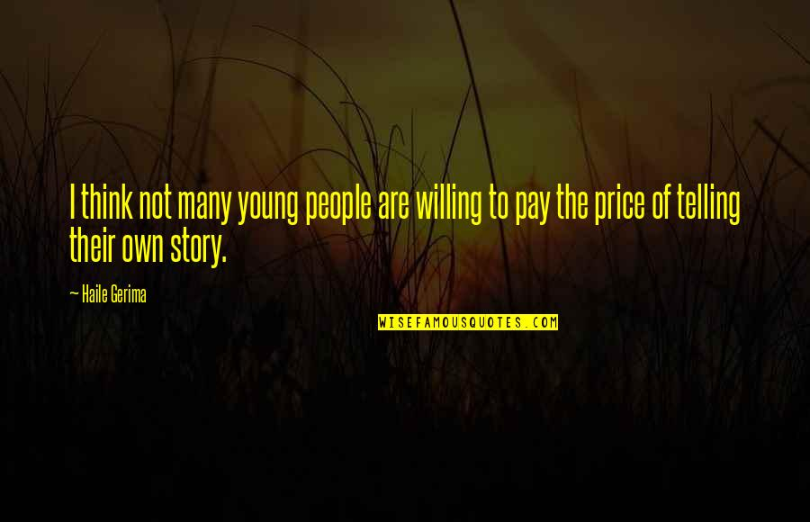 Telling My Story Quotes By Haile Gerima: I think not many young people are willing