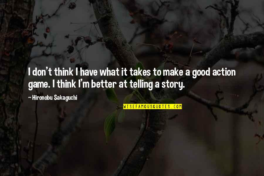 Telling My Story Quotes By Hironobu Sakaguchi: I don't think I have what it takes