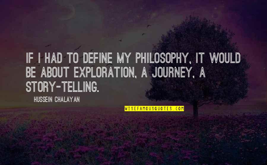 Telling My Story Quotes By Hussein Chalayan: If I had to define my philosophy, it