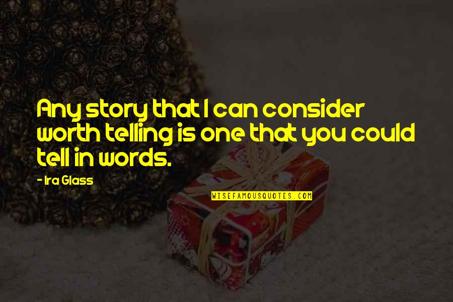 Telling My Story Quotes By Ira Glass: Any story that I can consider worth telling