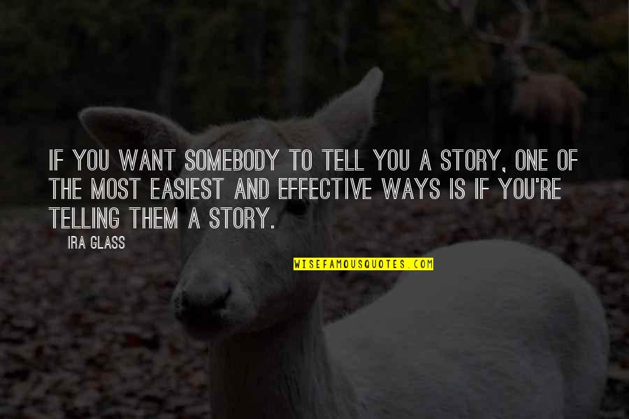 Telling My Story Quotes By Ira Glass: If you want somebody to tell you a