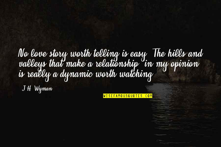 Telling My Story Quotes By J.H. Wyman: No love story worth telling is easy. The