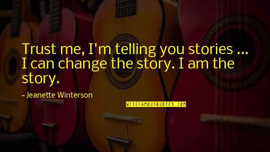 Telling My Story Quotes By Jeanette Winterson: Trust me, I'm telling you stories ... I