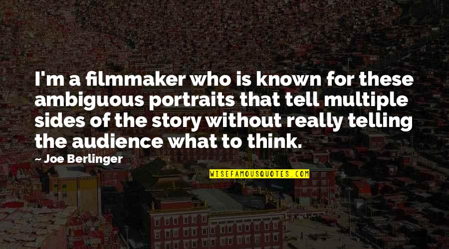 Telling My Story Quotes By Joe Berlinger: I'm a filmmaker who is known for these