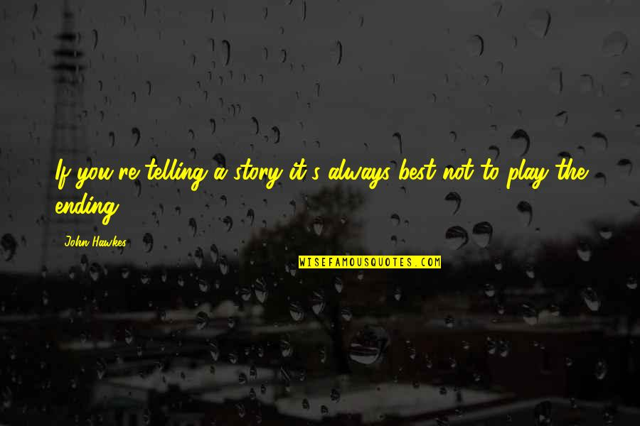 Telling My Story Quotes By John Hawkes: If you're telling a story it's always best