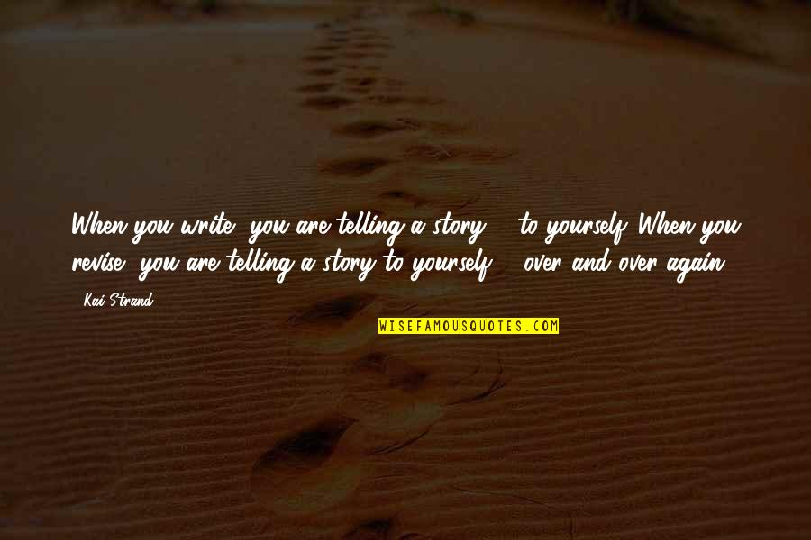 Telling My Story Quotes By Kai Strand: When you write, you are telling a story
