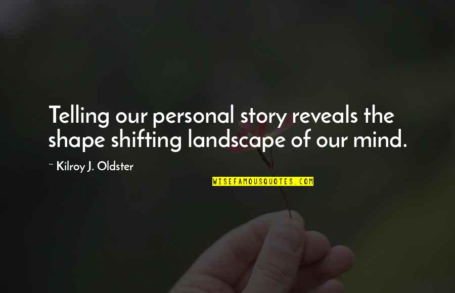 Telling My Story Quotes By Kilroy J. Oldster: Telling our personal story reveals the shape shifting