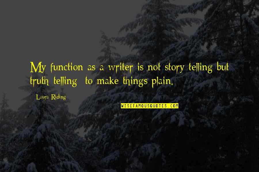 Telling My Story Quotes By Laura Riding: My function as a writer is not story-telling