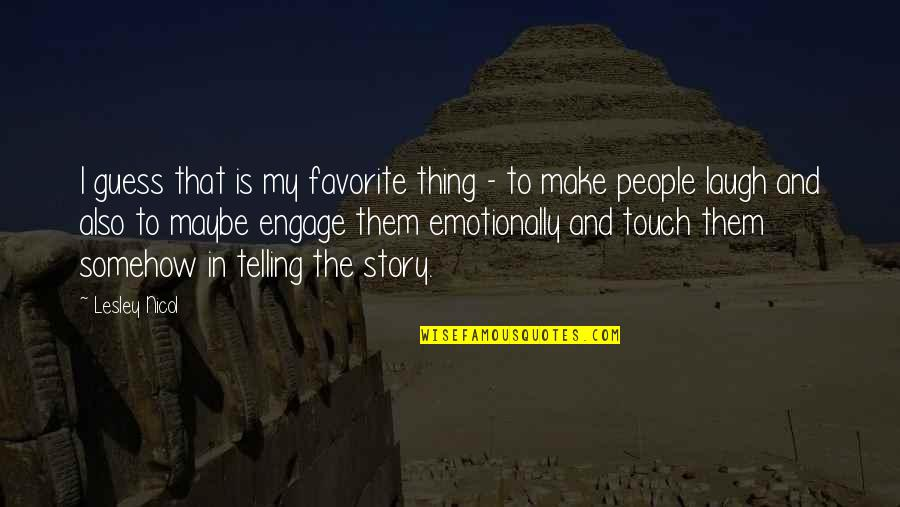 Telling My Story Quotes By Lesley Nicol: I guess that is my favorite thing -