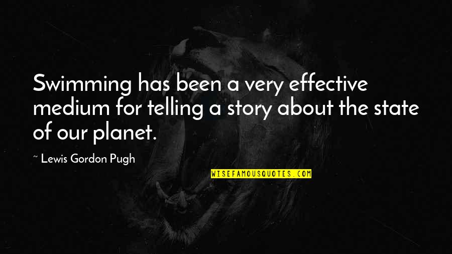 Telling My Story Quotes By Lewis Gordon Pugh: Swimming has been a very effective medium for