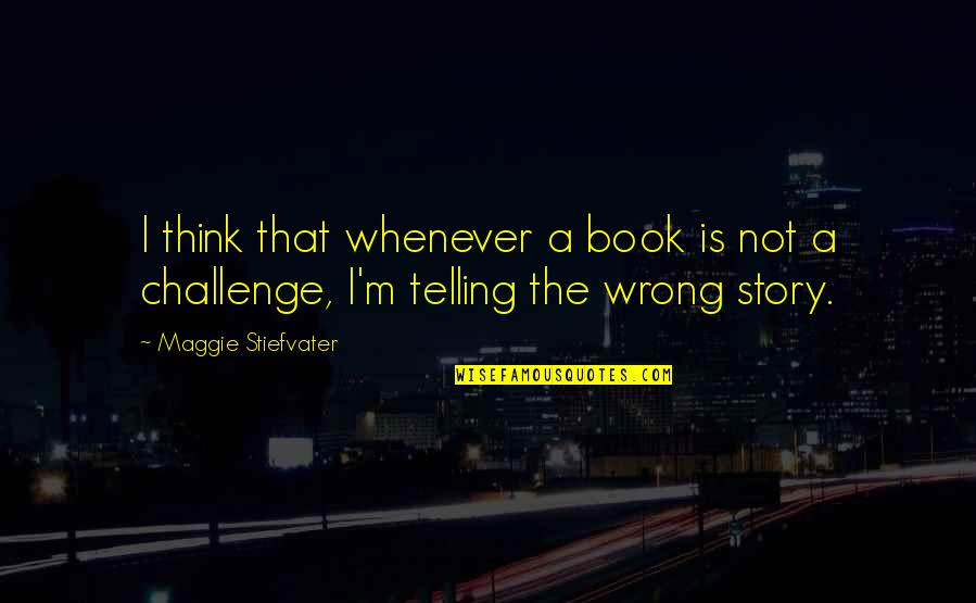 Telling My Story Quotes By Maggie Stiefvater: I think that whenever a book is not