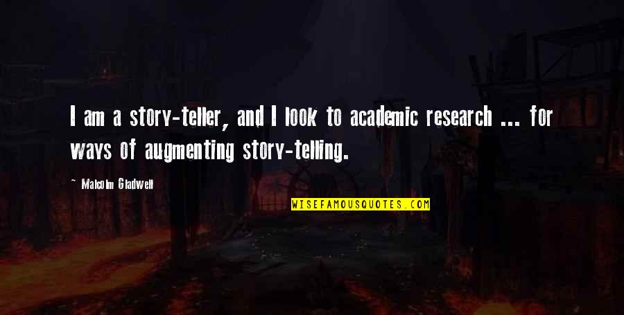Telling My Story Quotes By Malcolm Gladwell: I am a story-teller, and I look to