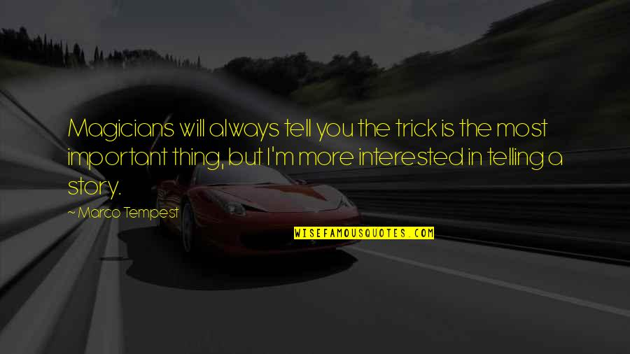 Telling My Story Quotes By Marco Tempest: Magicians will always tell you the trick is