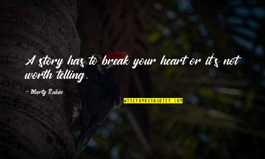 Telling My Story Quotes By Marty Rubin: A story has to break your heart or
