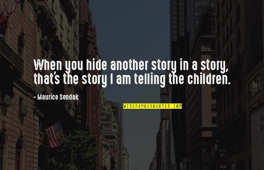 Telling My Story Quotes By Maurice Sendak: When you hide another story in a story,