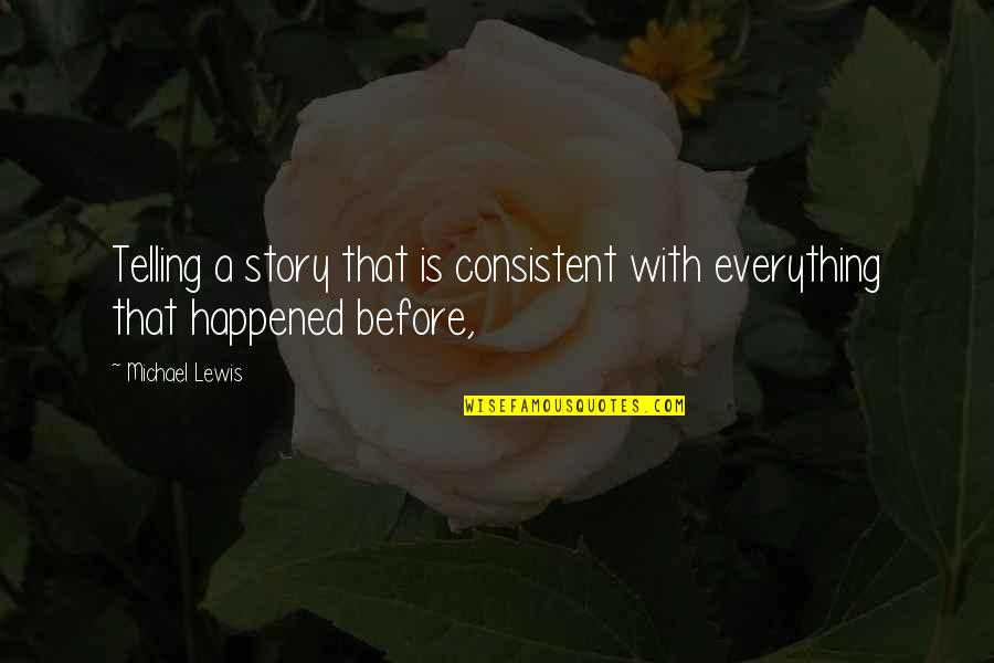 Telling My Story Quotes By Michael Lewis: Telling a story that is consistent with everything