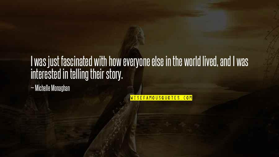 Telling My Story Quotes By Michelle Monaghan: I was just fascinated with how everyone else