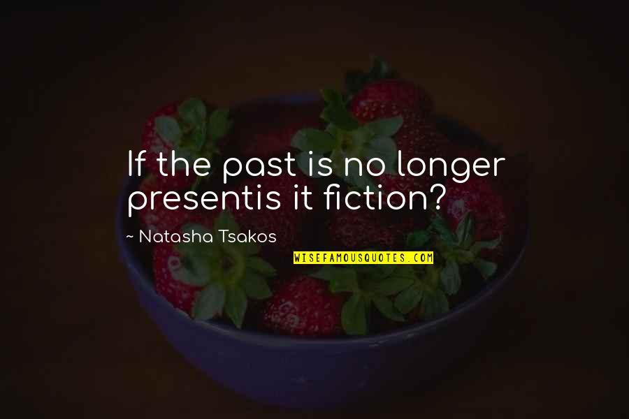 Telling My Story Quotes By Natasha Tsakos: If the past is no longer presentis it