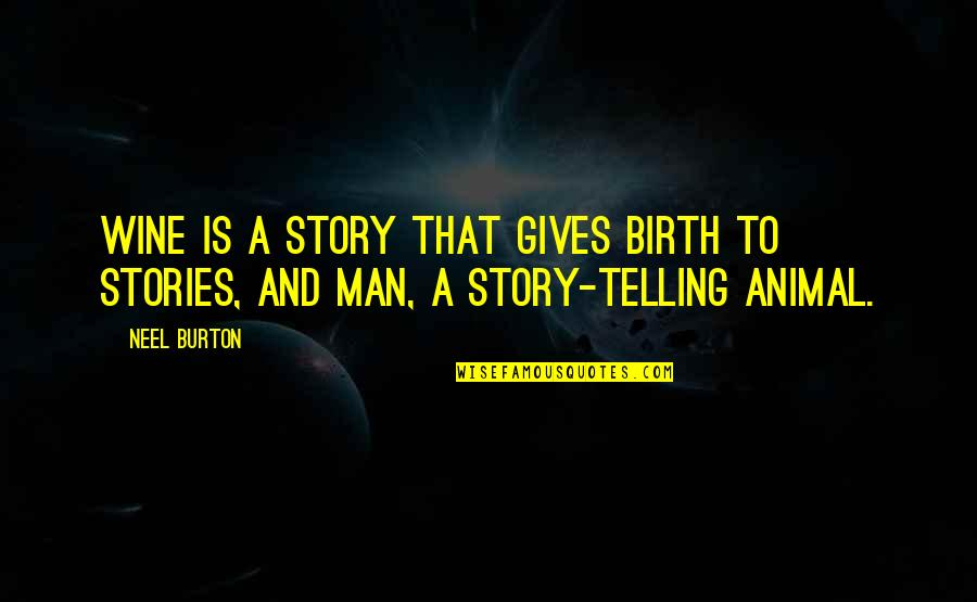 Telling My Story Quotes By Neel Burton: Wine is a story that gives birth to