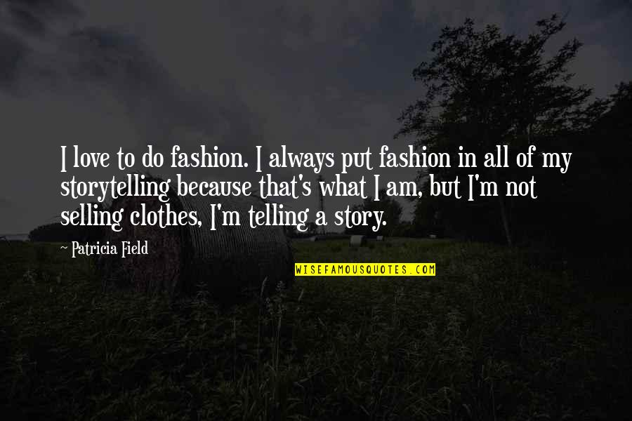 Telling My Story Quotes By Patricia Field: I love to do fashion. I always put
