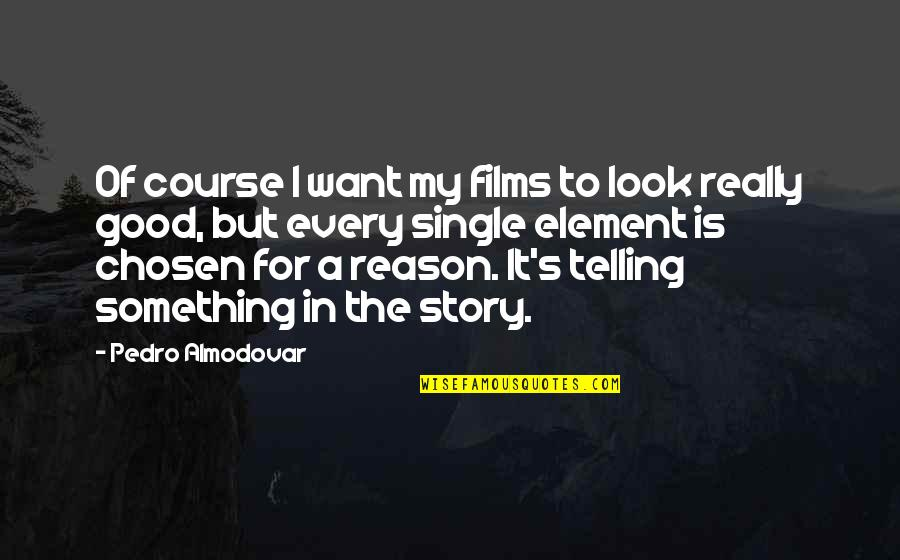 Telling My Story Quotes By Pedro Almodovar: Of course I want my films to look