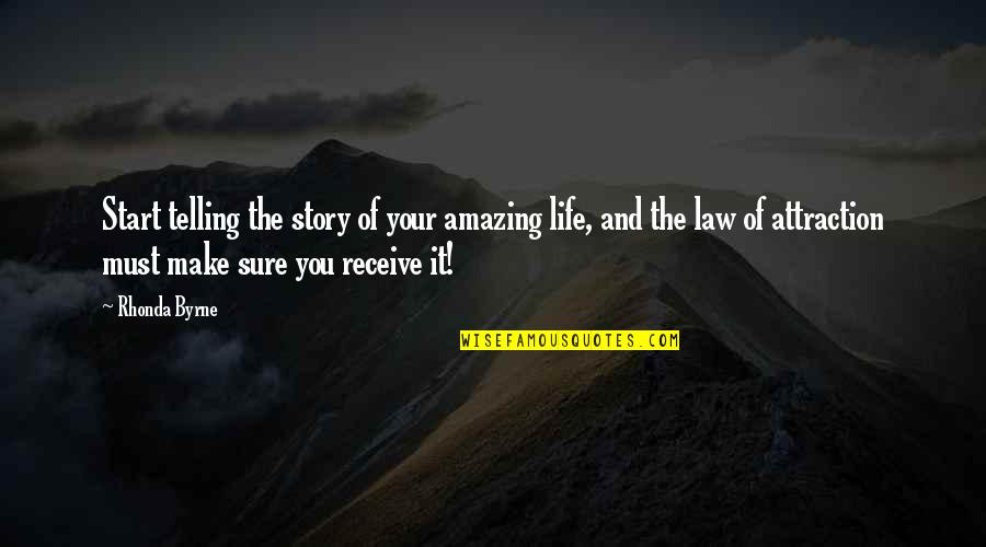 Telling My Story Quotes By Rhonda Byrne: Start telling the story of your amazing life,