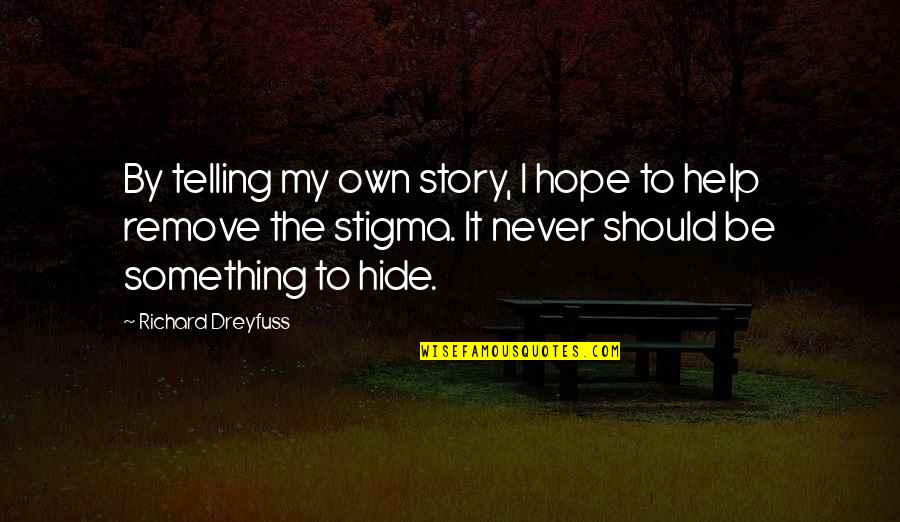 Telling My Story Quotes By Richard Dreyfuss: By telling my own story, I hope to