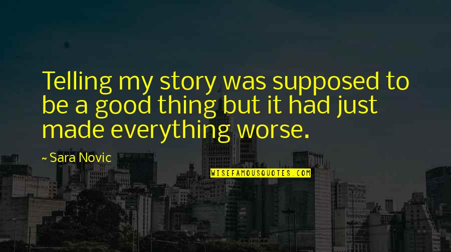 Telling My Story Quotes By Sara Novic: Telling my story was supposed to be a