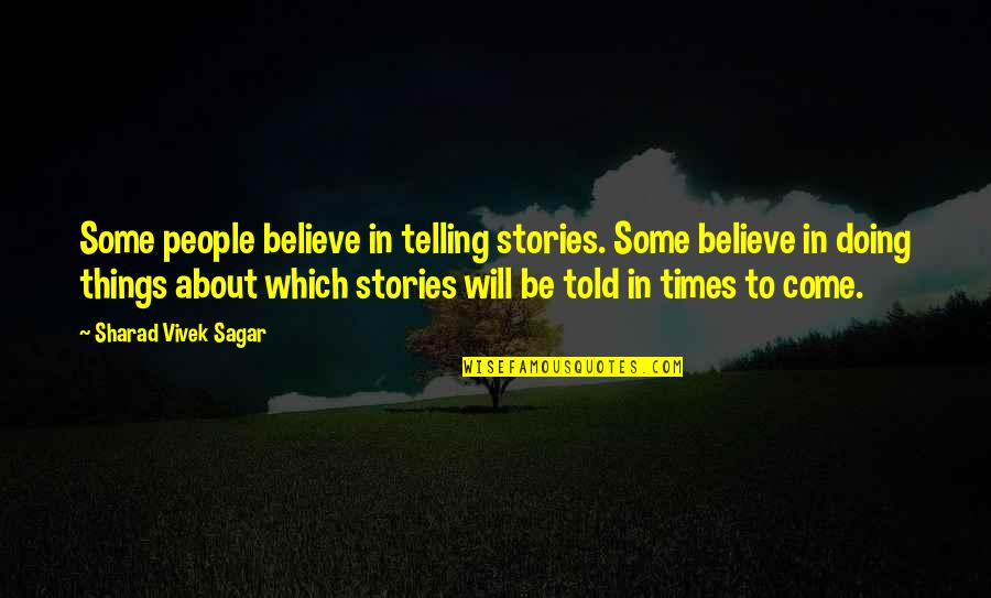 Telling My Story Quotes By Sharad Vivek Sagar: Some people believe in telling stories. Some believe