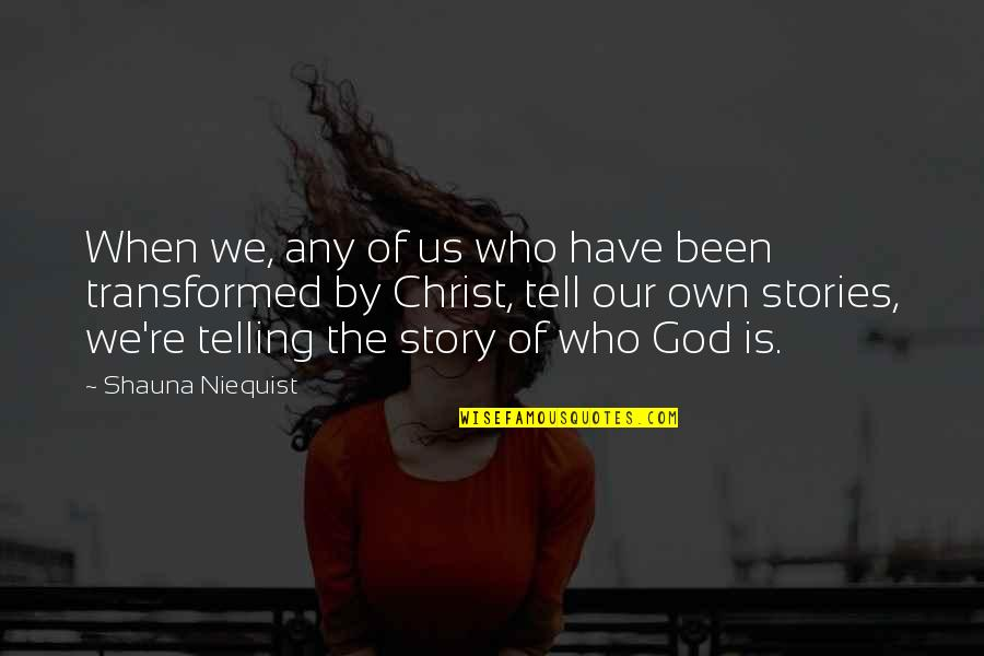 Telling My Story Quotes By Shauna Niequist: When we, any of us who have been