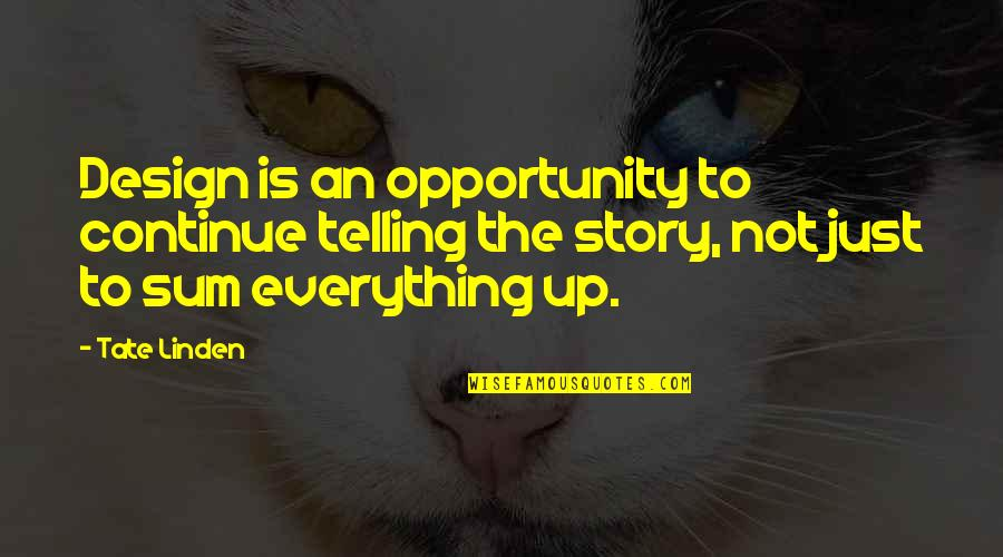 Telling My Story Quotes By Tate Linden: Design is an opportunity to continue telling the