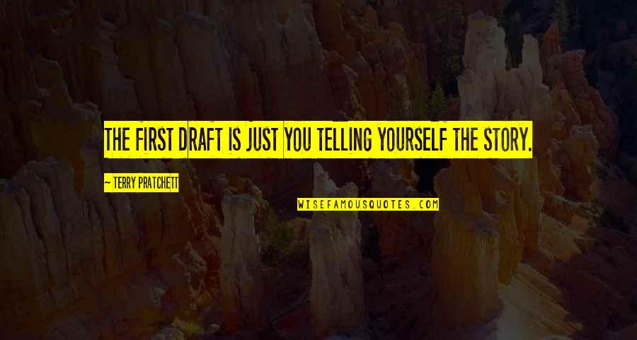 Telling My Story Quotes By Terry Pratchett: The first draft is just you telling yourself