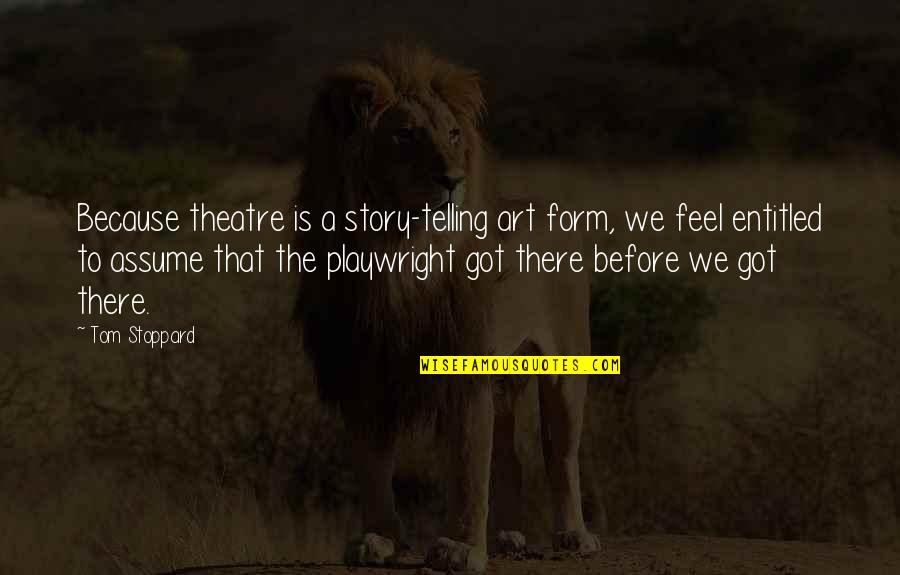 Telling My Story Quotes By Tom Stoppard: Because theatre is a story-telling art form, we