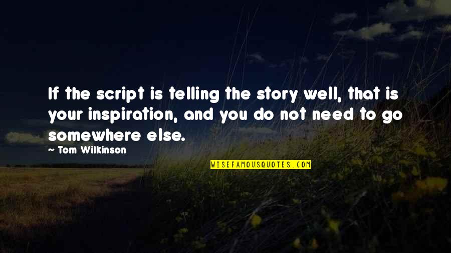Telling My Story Quotes By Tom Wilkinson: If the script is telling the story well,