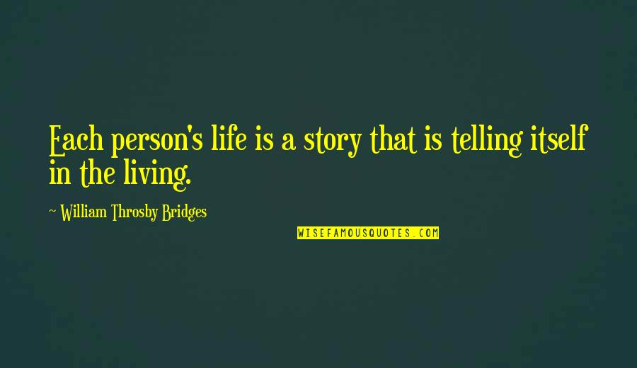 Telling My Story Quotes By William Throsby Bridges: Each person's life is a story that is