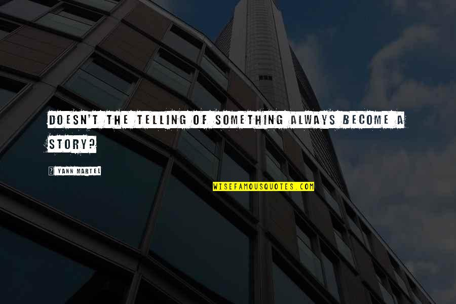 Telling My Story Quotes By Yann Martel: Doesn't the telling of something always become a