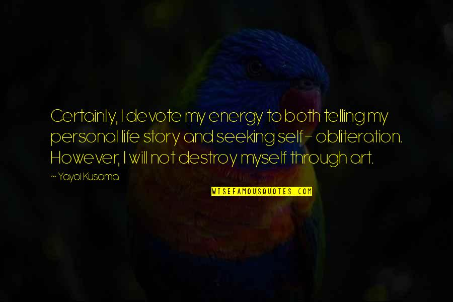 Telling My Story Quotes By Yayoi Kusama: Certainly, I devote my energy to both telling