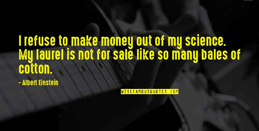 Telling People How You Feel Quotes By Albert Einstein: I refuse to make money out of my