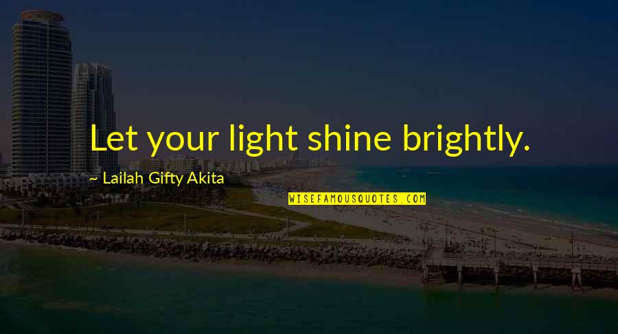 Telling People How You Feel Quotes By Lailah Gifty Akita: Let your light shine brightly.
