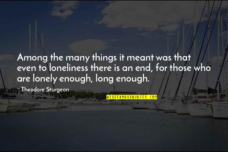 Telling People How You Feel Quotes By Theodore Sturgeon: Among the many things it meant was that