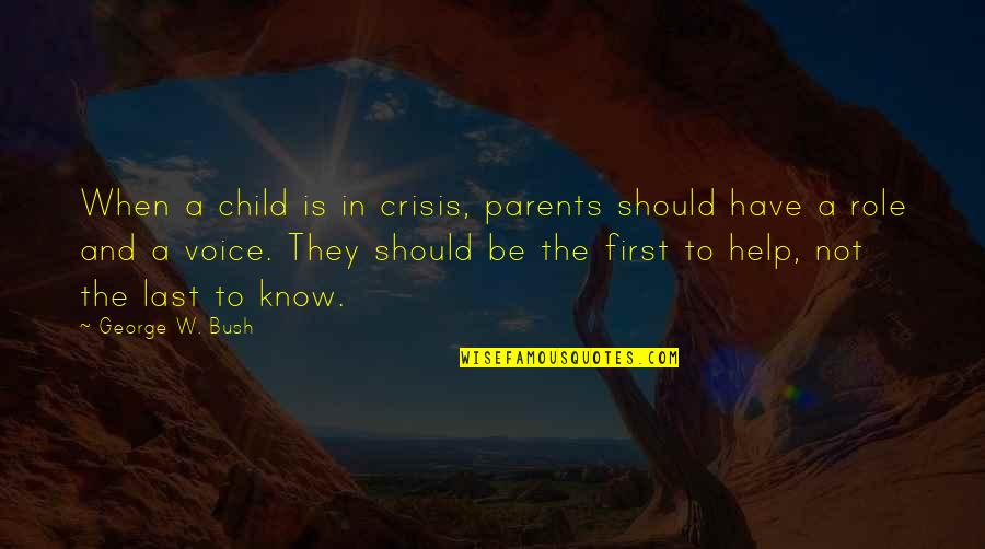 Telling The Truth Tagalog Quotes By George W. Bush: When a child is in crisis, parents should