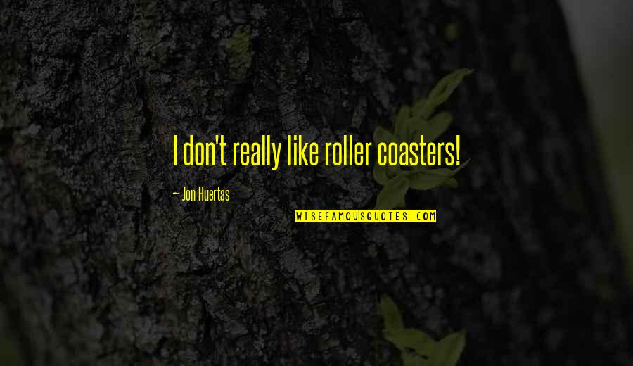 Telling The Truth Tagalog Quotes By Jon Huertas: I don't really like roller coasters!
