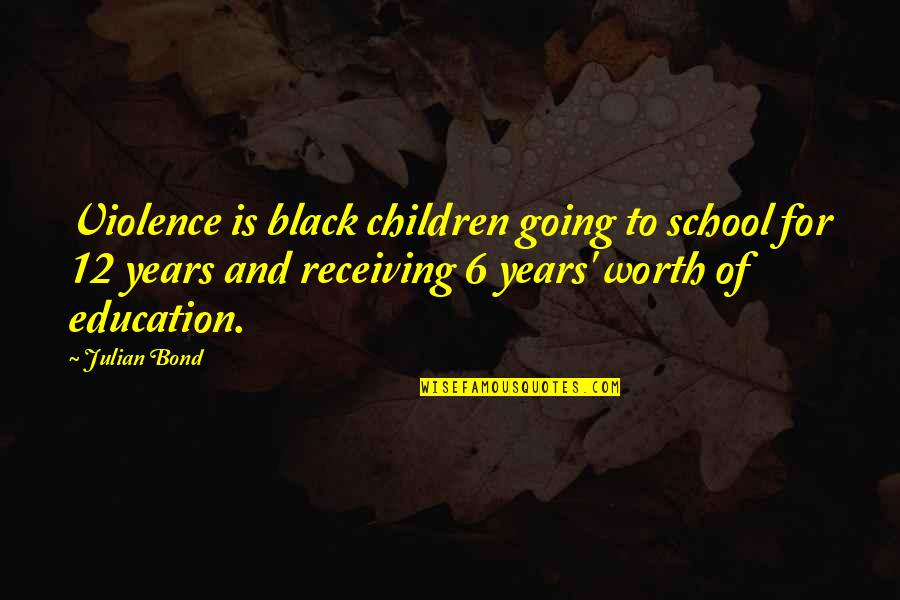 Telling The Truth Tagalog Quotes By Julian Bond: Violence is black children going to school for